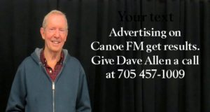 Advertising with Canoe FM get results,  Give Dave Allen at call at 705 457-1009