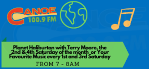Planet Haliburton – Terry Moore  (2nd & 4th Saturday of the month) Or Your Favourite music (1st & 3rd Saturday )