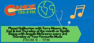 Planet Haliburton – Terry Moore  (6-7pm -2nd & last Thursday of the month) OR Health Rising – Angela McGreevy (3rd Thursday 6-6:30 pm) OR Your Favourite Music 6:00 pm – 7:00 pm